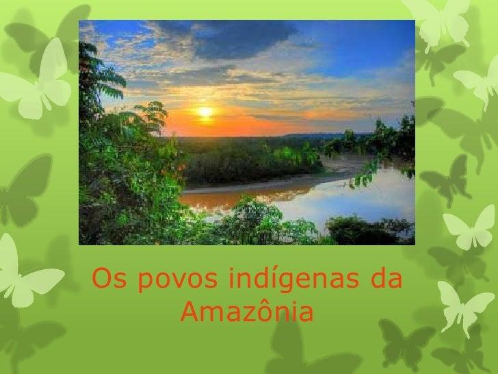 Os povos indígenas da      Amazônia