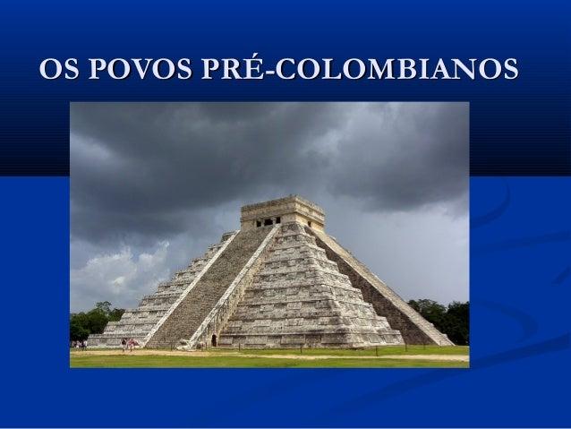 OS POVOS PRÉ-COLOMBIANOSOS POVOS PRÉ-COLOMBIANOS