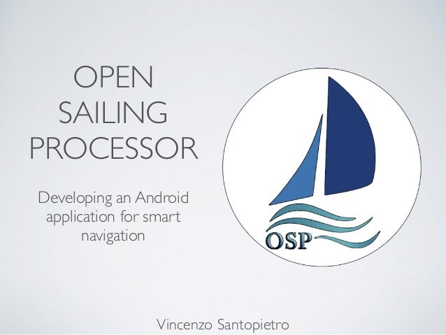 OPEN SAILING PROCESSOR Developing an Android application for smart navigation Vincenzo Santopietro