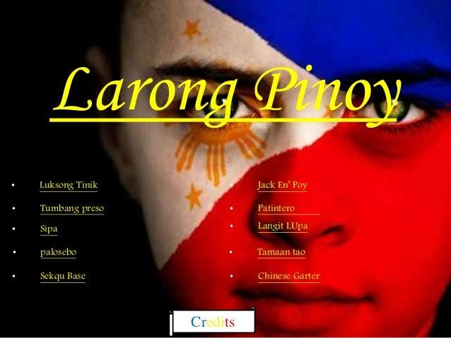 Larong Pinoy  • Luksong Tinik  • Tumbang preso  • Sipa  • palosebo  • Sekqu Base  • Jack En' Poy  • Patintero  • Langit LU...