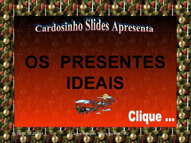 OS  PRESENTES IDEAIS Cardosinho Slides Apresenta Clique ...