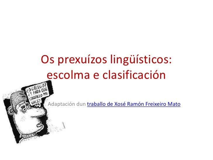 Os prexuízos lingüísticos:  escolma e clasificación   Adaptación dun traballo de Xosé Ramón Freixeiro Mato