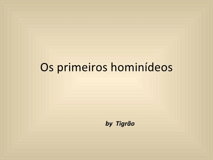 Os primeiros hominídeos by  Tigrão