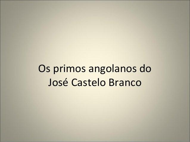 Os primos angolanos do José Castelo Branco