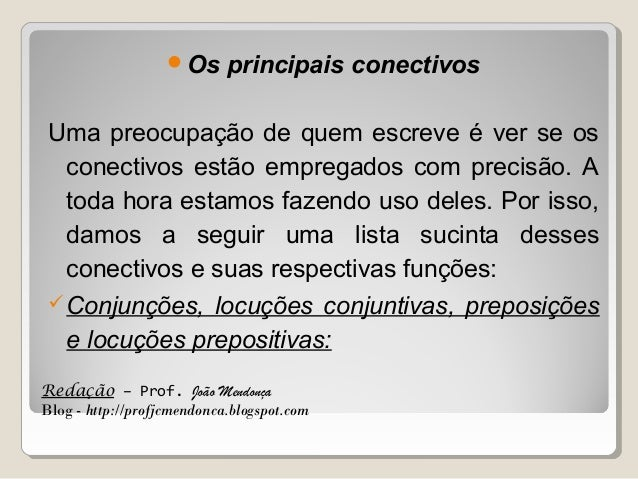 Os  principais conectivos  Uma preocupação de quem escreve é ver se os conectivos estão empregados com precisão. A toda h...