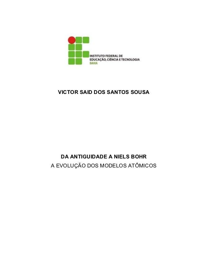VICTOR SAID DOS SANTOS SOUSA  DA ANTIGUIDADE A NIELS BOHRA EVOLUÇÃO DOS MODELOS ATÔMICOS