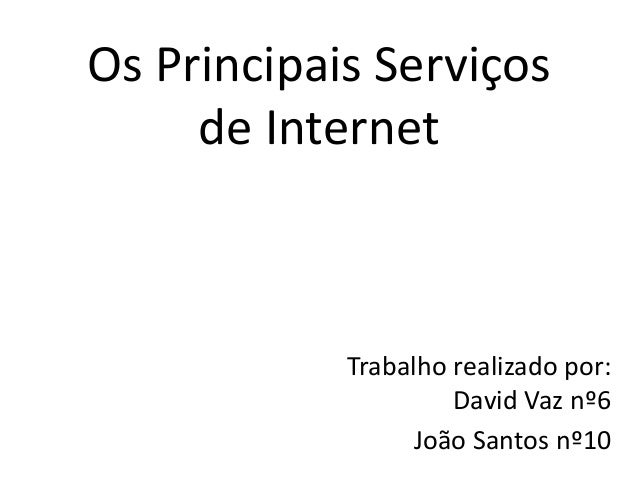 Os Principais Serviçosde InternetTrabalho realizado por:David Vaz nº6João Santos nº10