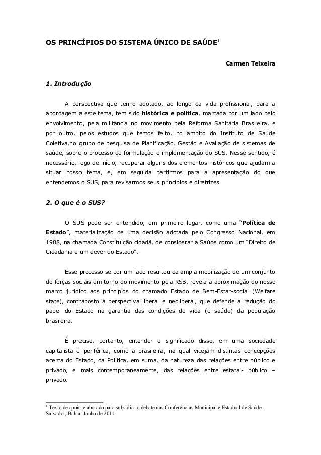OS PRINCÍPIOS DO SISTEMA ÚNICO DE SAÚDE1 Carmen Teixeira 1. Introdução A perspectiva que tenho adotado, ao longo da vida p...