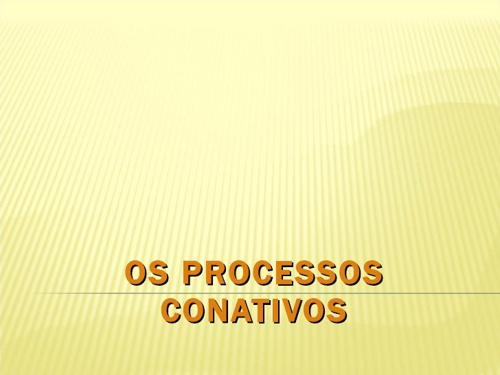OS PROCESSOS CONATIVOS