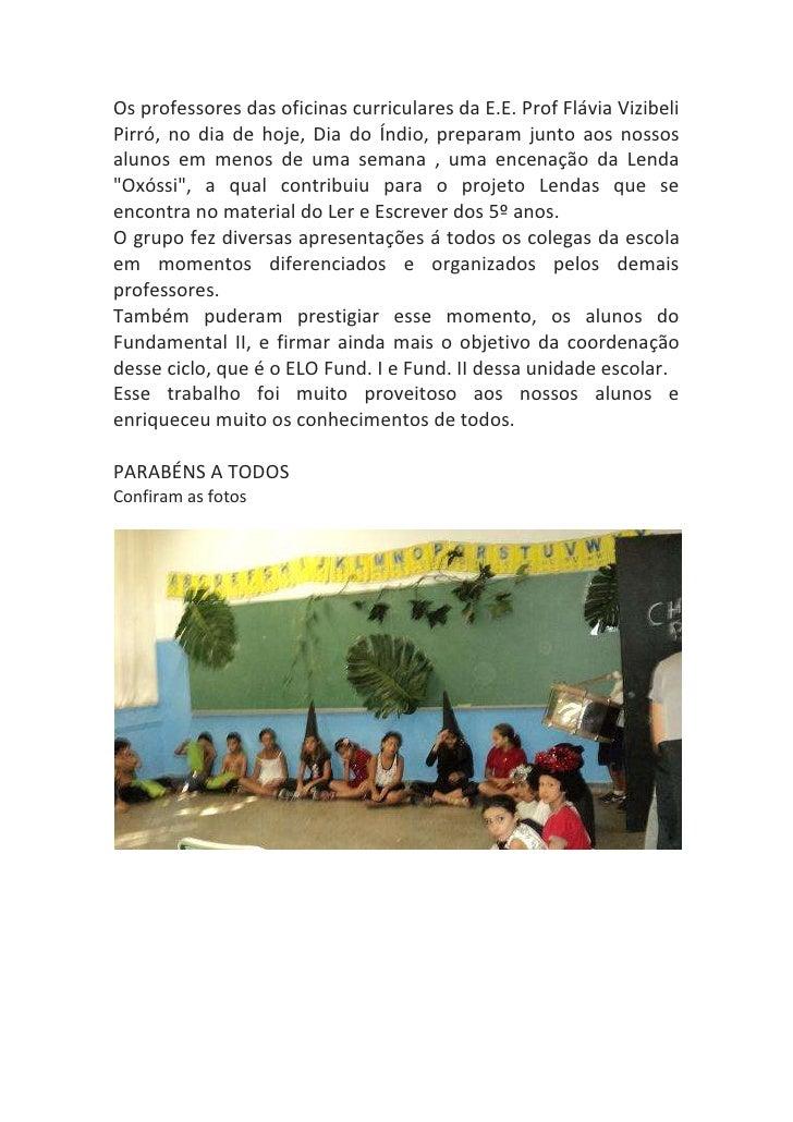 Os professores das oficinas curriculares da E.E. Prof Flávia VizibeliPirró, no dia de hoje, Dia do Índio, preparam junto a...