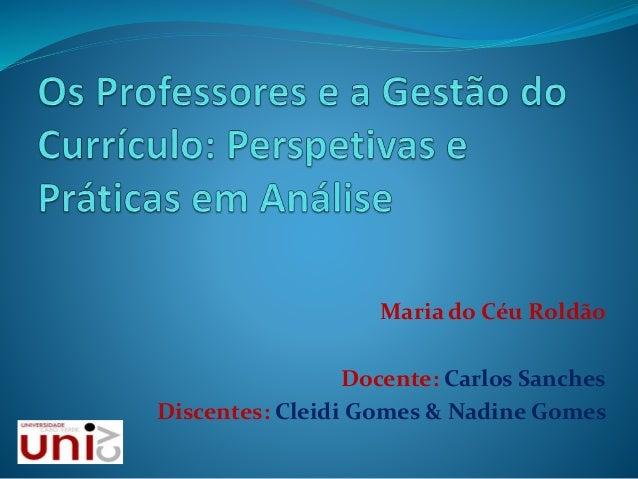 Maria do Céu Roldão Docente: Carlos Sanches Discentes: Cleidi Gomes & Nadine Gomes