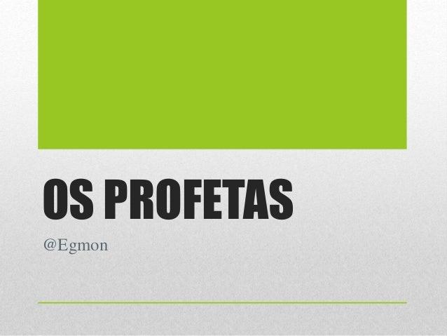OS PROFETAS @Egmon