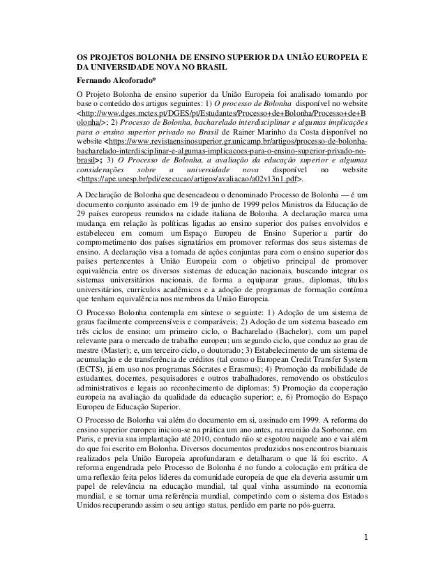 1 OS PROJETOS BOLONHA DE ENSINO SUPERIOR DA UNIÃO EUROPEIA E DA UNIVERSIDADE NOVA NO BRASIL Fernando Alcoforado* O Projeto...