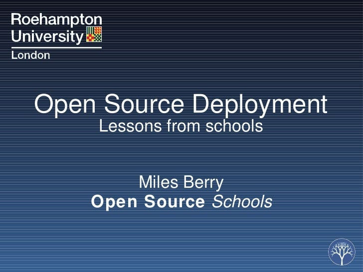 Open Source Deployment Lessons from schools <ul><li>Miles Berry </li></ul><ul><li>Open Source   Schools </li></ul>