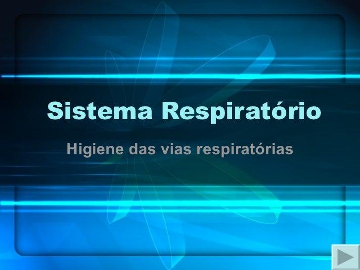 Sistema Respiratório Higiene das vias respiratórias