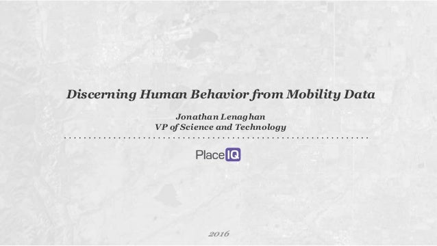 1 Discerning Human Behavior from Mobility Data Jonathan Lenaghan VP of Science and Technology 2016