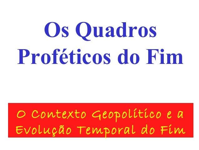 Os Quadros Proféticos do Fim O Contexto Geopolítico e a Evolução Temporal do Fim