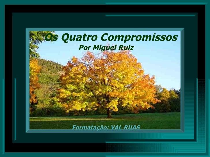 Os Quatro Compromissos Por Miguel Ruiz Formatação: VAL RUAS