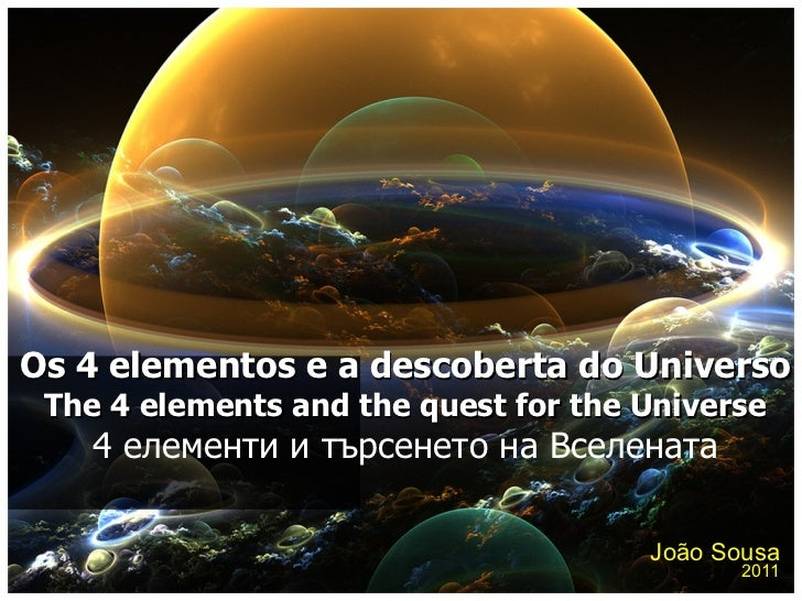 João Sousa 2011 Os 4 elementos e a descoberta do Universo The 4 elements and the quest for the Universe 4елементи итърсе...