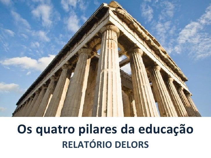 Os quatro pilares da educação RELATÓRIO DELORS
