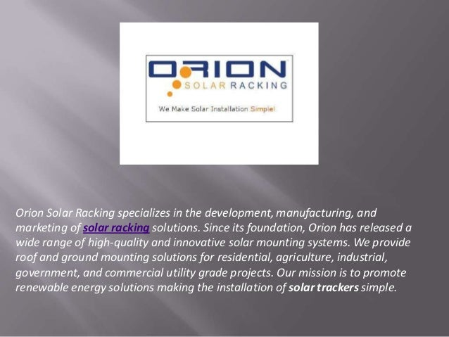 Orion Solar Racking specializes in the development, manufacturing, andmarketing of solar racking solutions. Since its foun...