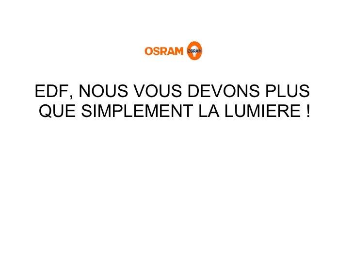 EDF, NOUS VOUS DEVONS PLUS  QUE SIMPLEMENT LA LUMIERE !