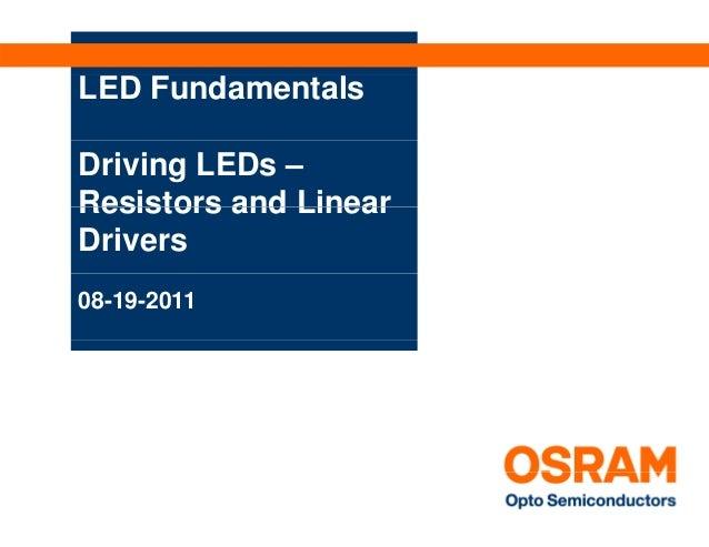 LED FundamentalsDriving LEDs –Resistors and LinearDrivers08-19-2011