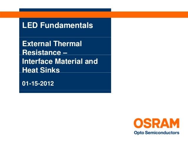 LED FundamentalsExternal ThermalResistance –Interface Material andHeat Sinks01-15-2012