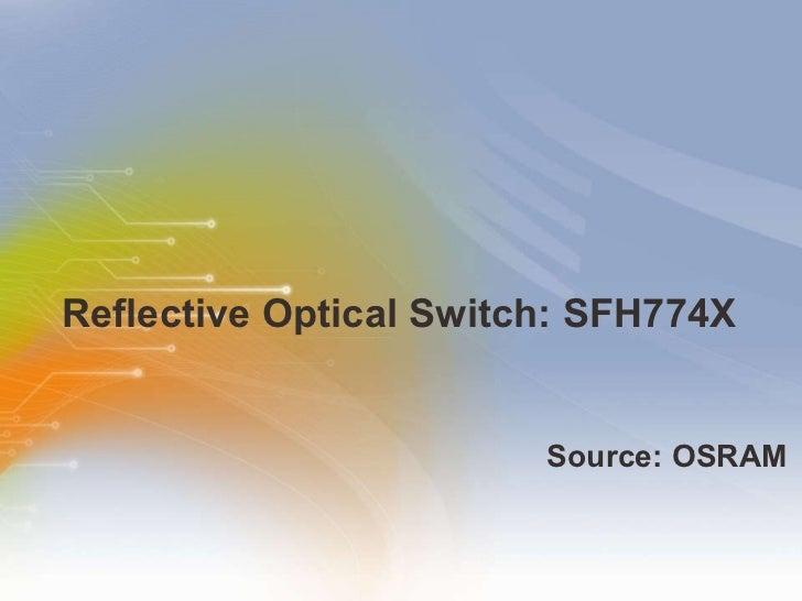 Reflective Optical Switch: SFH774X  <ul><li>Source: OSRAM </li></ul>