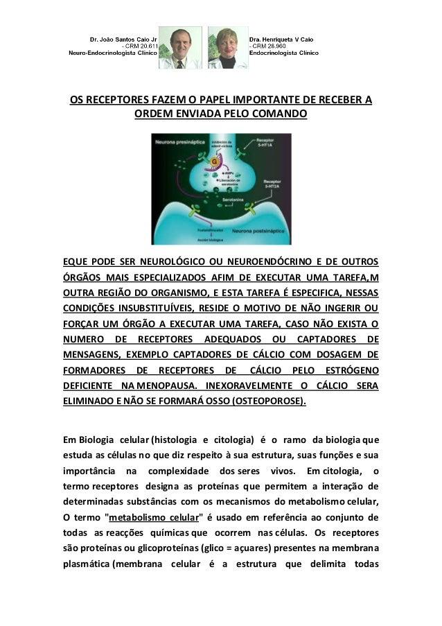 OS RECEPTORES FAZEM O PAPEL IMPORTANTE DE RECEBER A ORDEM ENVIADA PELO COMANDO EQUE PODE SER NEUROLÓGICO OU NEUROENDÓCRINO...