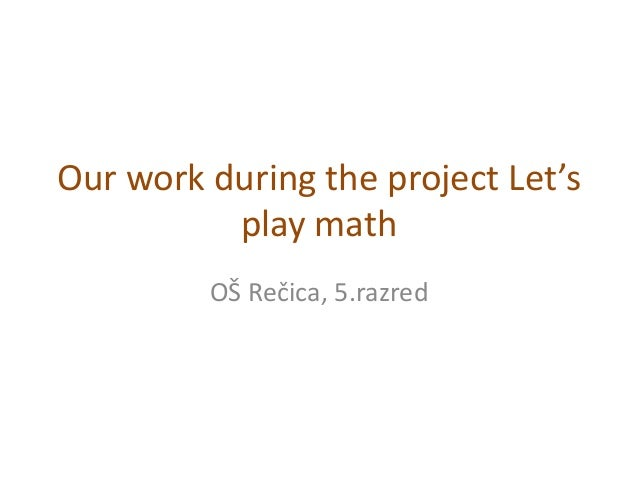 Our work during the project Let's play math OŠ Rečica, 5.razred