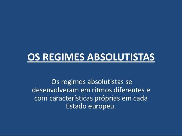 OS REGIMES ABSOLUTISTASOs regimes absolutistas sedesenvolveram em ritmos diferentes ecom características próprias em cadaE...