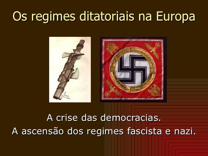 Os regimes ditatoriais na Europa A crise das democracias. A ascensão dos regimes fascista e nazi.