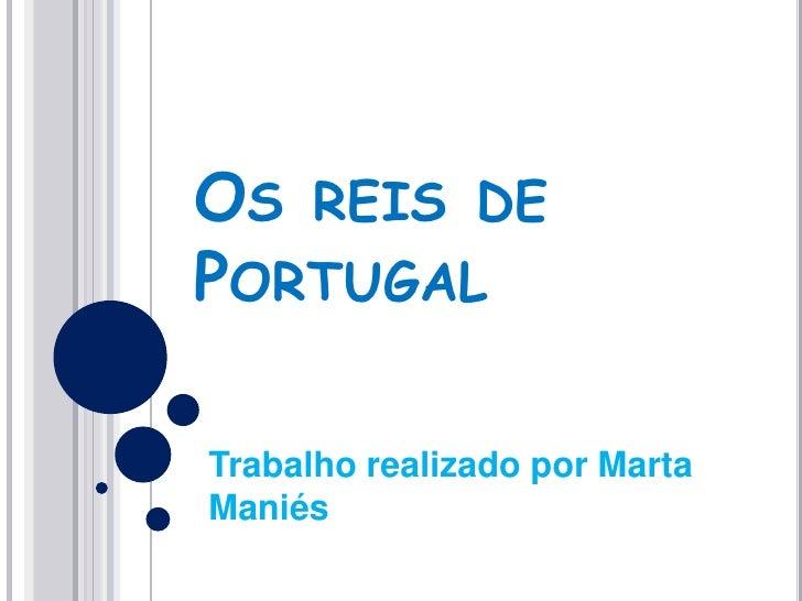 Os reis de Portugal<br />Trabalho realizado por Marta Maniés<br />