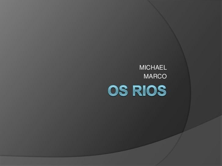 OS RIOS<br />MICHAEL<br />MARCO<br />