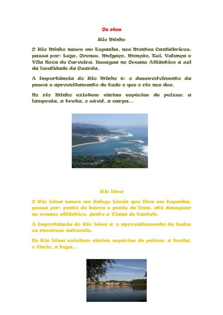Os rios                         Rio MinhoO Rio Minho nasce em Espanha, nos Montes Cantábricos,passa por: Lugo, Orense, Mel...