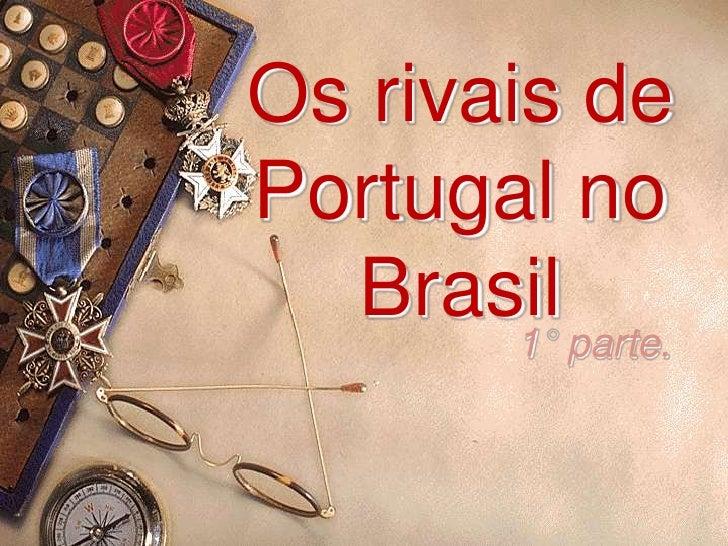 Os rivais de Portugal no Brasil<br />1° parte.<br />
