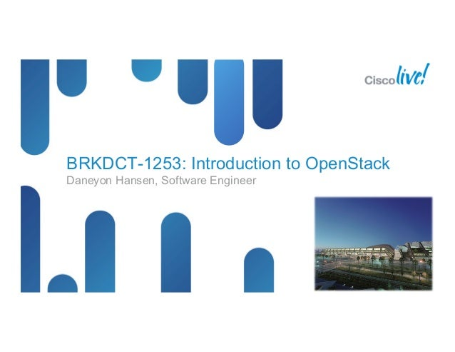 BRKDCT-1253: Introduction to OpenStackDaneyon Hansen, Software Engineer