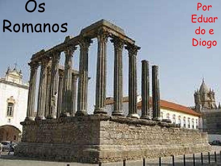 Os       Por          EduarRomanos    do e          Diogo