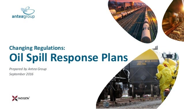 Prepared by Antea Group September 2016 Changing Regulations: Oil Spill Response Plans