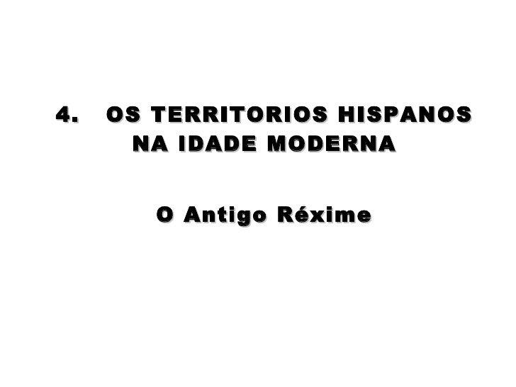 4.  OS TERRITORIOS HISPANOS NA IDADE MODERNA O Antigo Réxime