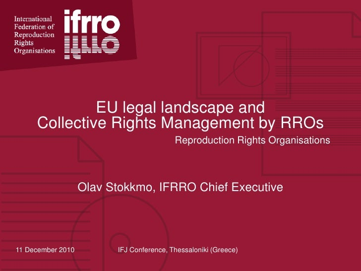 EU legal landscape and Collective Rights Management by RROs Reproduction Rights Organisations<br />Olav Stokkmo, IFRRO Chi...
