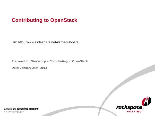 Contributing to OpenStackUrl: http://www.slideshare.net/itsmeduh/osrsPrepared for: Workshop – Contributing to OpenStackDat...