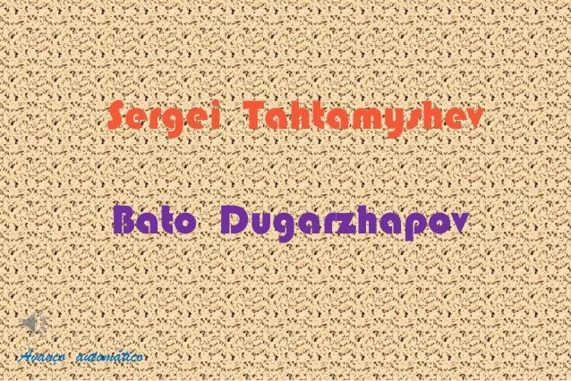Sergei Tahtamyshev            Bato DugarzhapovAvanço automático                1