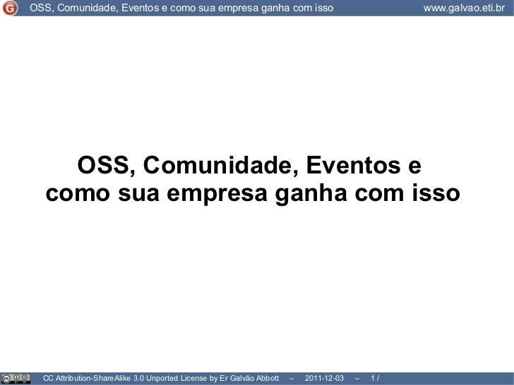 CC Attribution-ShareAlike 3.0 Unported License by Er Galvão Abbott  –  2011-12-03  –   /  8 OSS, Comunidade, Eventos e  co...