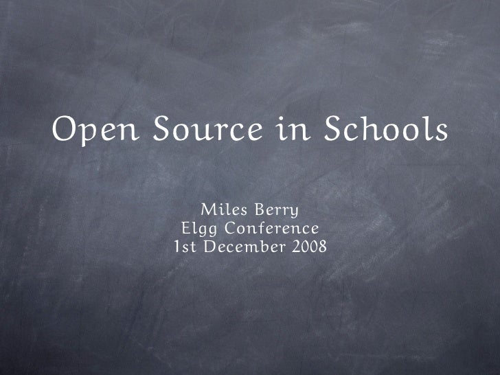 Open Source in Schools            Miles Berry        Elgg Conference       1st December 2008