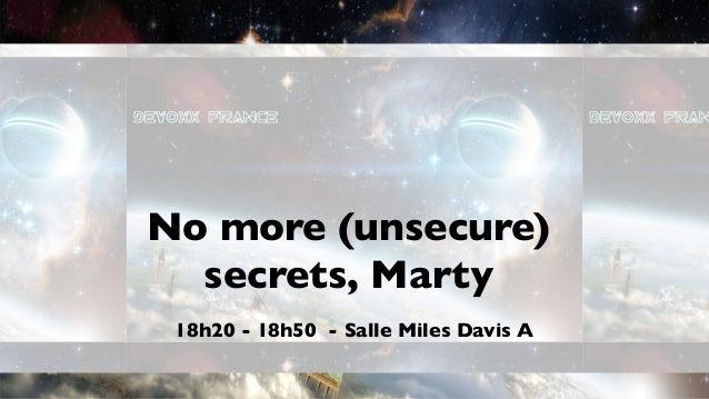 No more (unsecure)  secrets, Marty 18h20 - 18h50 - Salle Miles Davis A