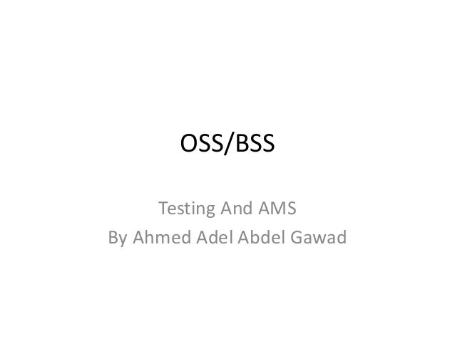 OSS/BSS     Testing And AMSBy Ahmed Adel Abdel Gawad