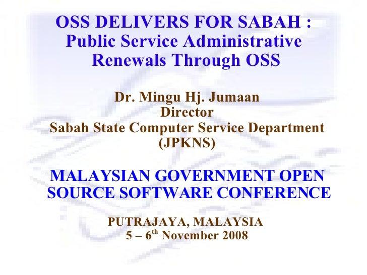 OSS DELIVERS FOR SABAH :  Public Service Administrative  Renewals Through OSS Dr. Mingu Hj. Jumaan Director Sabah State Co...