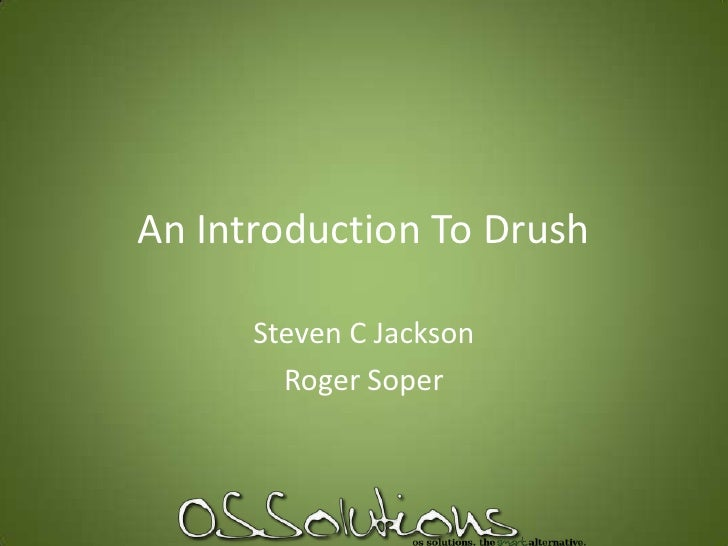 An Introduction To Drush<br />Steven C Jackson<br />Roger Soper<br />
